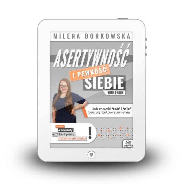 Milena Borkowska Asertywność i pewność siebie - Jak mówić tak i nie bez wyrzutów sumienia kurs ebook
