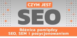 Read more about the article Co tojest SEO? SEO, SEM ipozycjonowanie – różnice